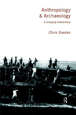Anthropology and Archaeology By Gosden, Chris